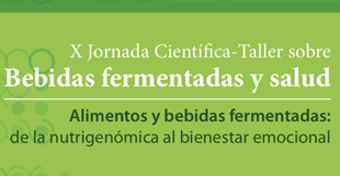 "X Jornada Científica-Taller sobre Bebidas Fermentadas y Salud: ""Alimentos y bebidas fermentadas: de la nutrigenómica al bienestar emocional""."