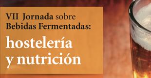 """VII Jornada sobre bebidas fermentadas: Hostelería y nutrición: """"VII Jornada sobre bebidas fermentadas: Hostelería y nutrición""""."""